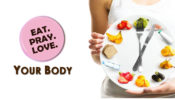 Eat, Pray, Love : Your Body