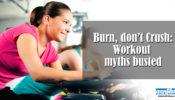 Burn don't crash : Workout myths busted